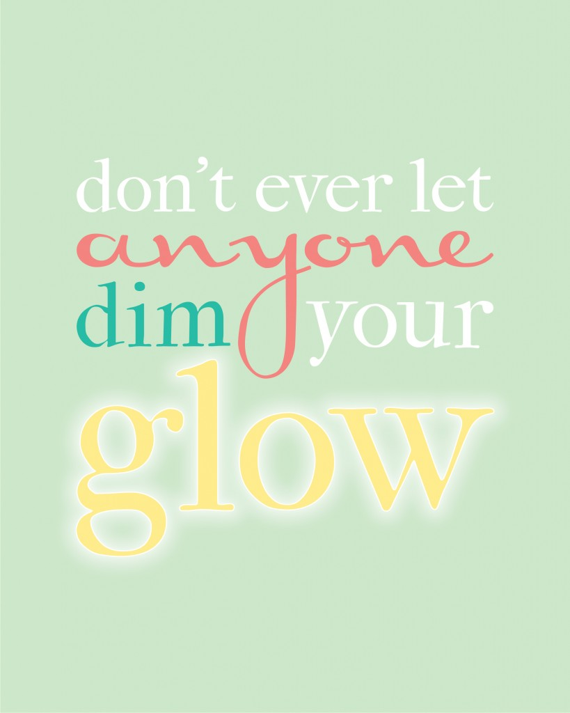 Dont Ever Let Anyone Dim Your Glow