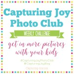 Capturing Joy Photo Club Weekly Challenge, get in more pictures with your kids!