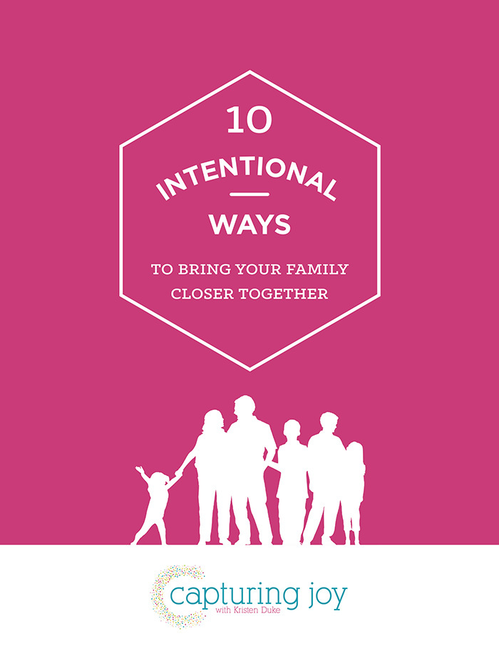10 Intentional Ways to Bring your Family Closer Together free e-book