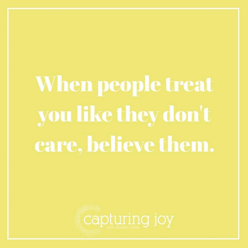 When people treat you like they dont care believe them quote