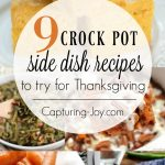 9 amazing crock pot side dish recipes for Thanksgiving dinner. Capturing-Joy.com