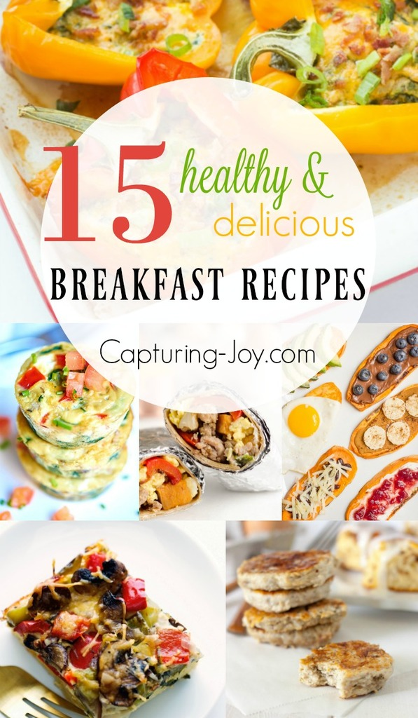15 amazing and healthy breakfast recipes. Get your day started right with these healthy recipes! Capturing-Joy.com