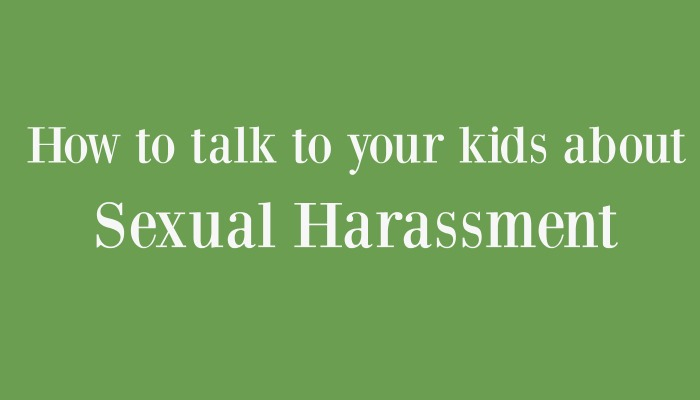 How to talk to your kids about Sexual Harassment