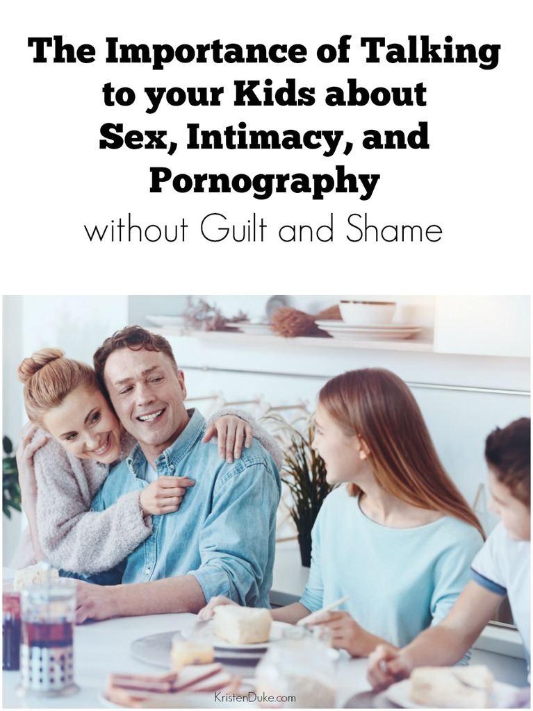 The Importance of Talking to your Kids about Sex, Intimacy, and Pornography without guilt and shame